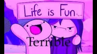 Life Is Fun but it is Terrible
