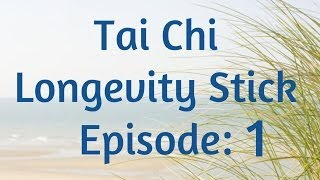 Tai Chi Longevity Stick Program #1: Origins & Benefits (Intro into Series)