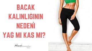 Bacak Kalınlığının Nedeni Yağ mı Kas mı? - Ahmet Karacalar Prof. Dr.