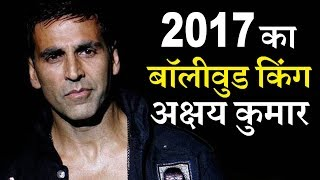 Akshay Kumar emerged as first Bollywood Box Office King of 2017