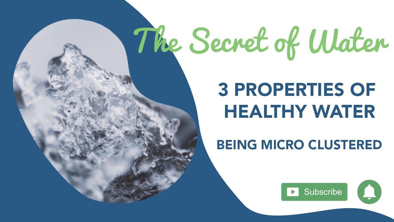 3 Properties of Healthy Water: Being Micro Clustered