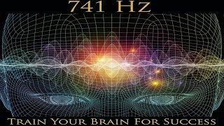 741 Hz Train Your Brain For Success VERY POWERFUL  Activate Your Mind For Abundant Change