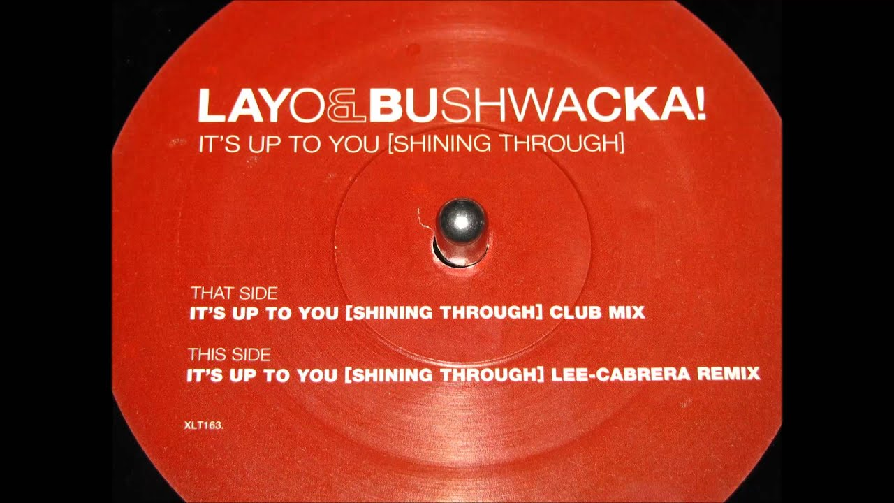 Layo amp Bushwacka Its Up To You Shining Through Lee Cabrera Remix 2003