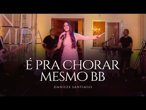 Danieze Santiago - É pra chorar mesmo BB (DVD #Intimidade)