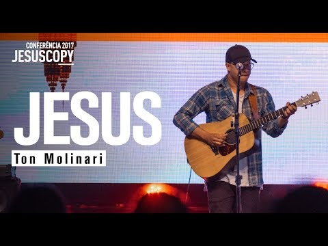 JESUS - Ton Molinari - Conferência JesusCopy 2017