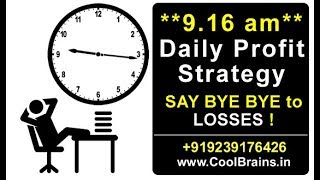 Daily Profits Strategy at 9.16 am for BUMPER Profits // Bye Bye LOSSES