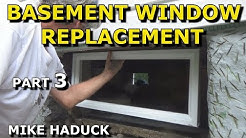 BASEMENT WINDOW REPLACEMENT  (Part 3 of 3) Mike Haduck