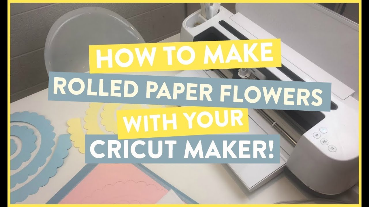 How To Make Rolled Paper Flowers With Your Cricut Maker