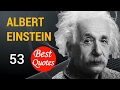 53 Best Quotes by ALBERT EINSTEIN!