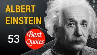 53 Best Quotes by ALBERT EINSTEIN!