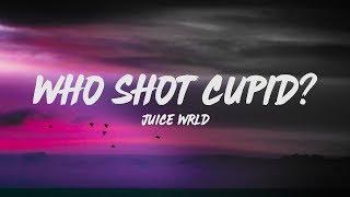 Juice WRLD - Who Shot Cupid? (Lyrics)