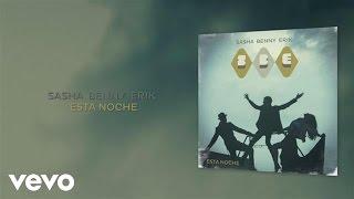 Sasha, Benny y Erik - Esta Noche (Audio)