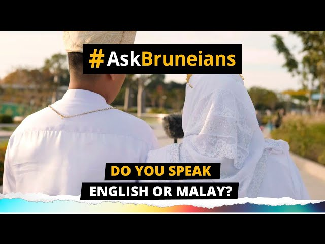 ASK BRUNEIANS: Do you speak English or Malay?