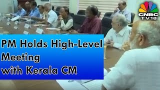 Kerala Flood Worst in a Century: PM Holds High-Level Meeting with Kerala CM | CNBC TV18