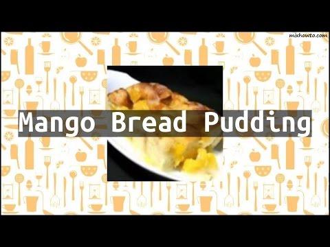 Recipe Mango Bread Pudding
