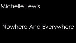 Watch Michelle Lewis Nowhere And Everywhere video