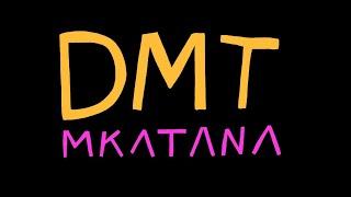 MKatana .- DMT