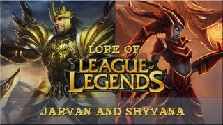 Lore of League of Legends - [Part 19] Jarvan and Shyvana