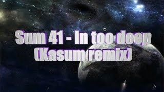 LYRICS | Sum 41 - In too deep (Kasum remix)