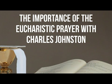 The Importance of the Eucharistic Prayer with Charles Johnston