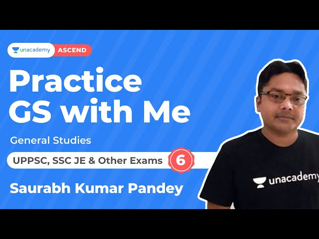 Practice GS with Me UPPSC, SSC JE and other exams 6 | Saurabh Kumar Pandey | Unacdemy Ascend