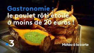 Gastronomie : le défi du chef deux étoiles, le poulet rôti à moins de 20 euros ! - Météo à la carte