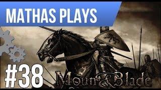 LETS PLAY MOUNT & BLADE: WARBAND | EPISODE 38