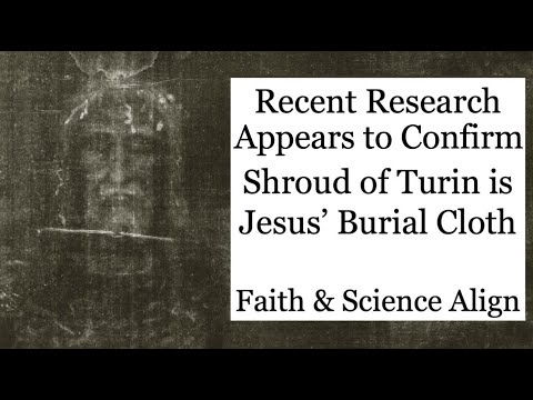 Most Recent Research Confirms the Shroud of Turin is the Burial Cloth of Jesus