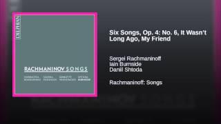 Six Songs, Op. 4: No. 6, It Wasn't Long Ago, My Friend