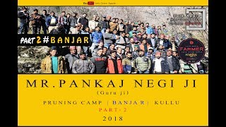 2018 | Mr. Pankaj Negi ji | Pruning Camp | BANJAR PART - 2 | Kullu |  Lets Grow Apple