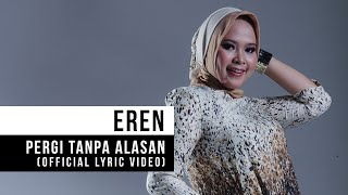 "Video EREN - ""Pergi Tanpa Alasan"" (Official Lyric Vdeo) download MP3, 3GP, MP4, WEBM, AVI, FLV Februari 2018"