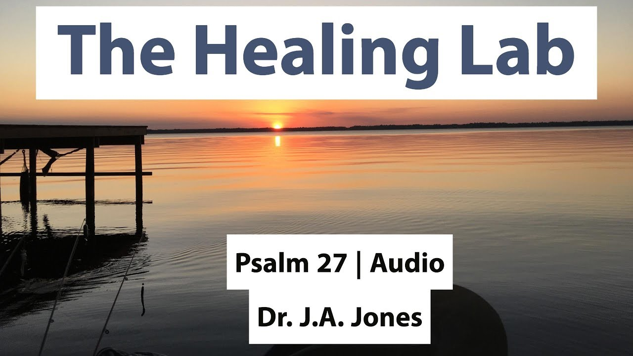 The Healing Lab | Psalm 27 NKJV Audio Bible | Dr J A Jones