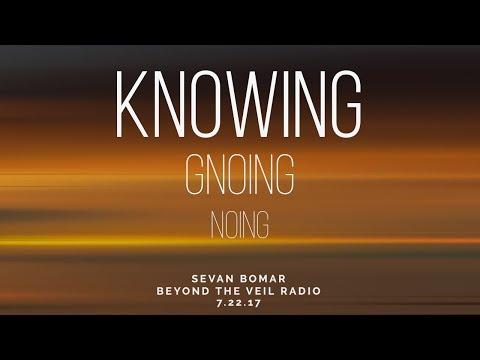 KNOWING - SEVAN BOMAR - BEYOND THE VEIL RADIO - 7-22-17