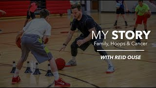 My Story: Family, Hoops & Cancer // With NBA Skills Coach Reid Ouse
