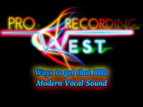 Ways to get that BIG, Modern Vocal Sound