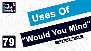 "Video English learning tips|How to use ""Would You Mind""