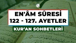 Kur'an Sohbetleri | EN'ÂM SÛRESİ 122 – 127. AYETLER