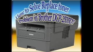 How to fix Replace toner problem ? in Brother DCP-L2535D printer