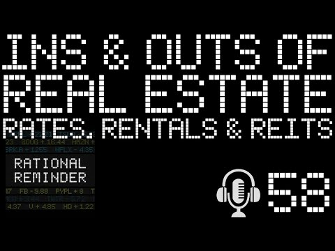 the-ins-and-outs-of-real-estate:-mortgage-rate,-rentals,-reits---rational-reminder-podcast---ep.-58