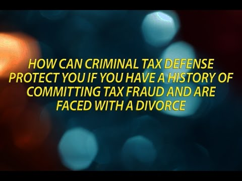 Criminal tax defense protection if you have a history of committing tax fraud and are facing divorce