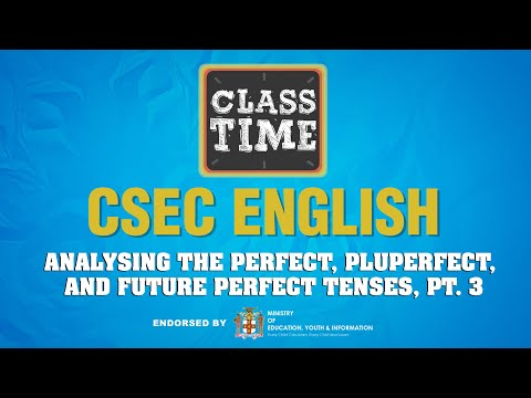 CSEC English - Analysing the Perfect, Pluperfect, and Future Perfect Tenses, Pt 3 - May 3 2021