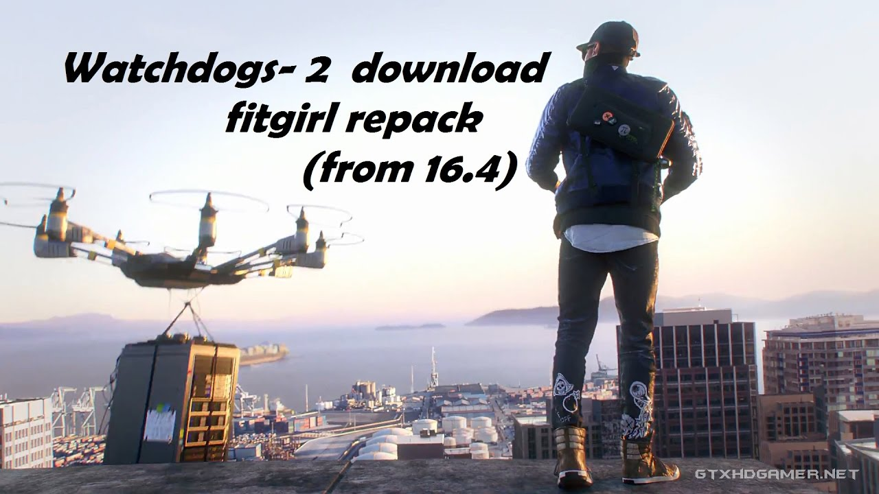Watchdogs 2 Download - Fitgirl repack (from 16 4 GB )