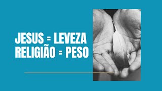JESUS = LEVEZA, RELIGIÃO = PESO! -  Pr. Thiago Candonga