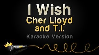 Cher Lloyd and T.I. - I Wish (Karaoke Version)