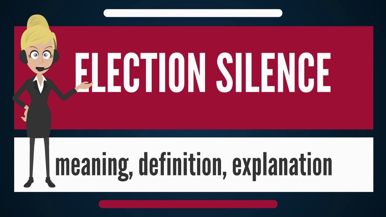what is election silence what does election silence mean election