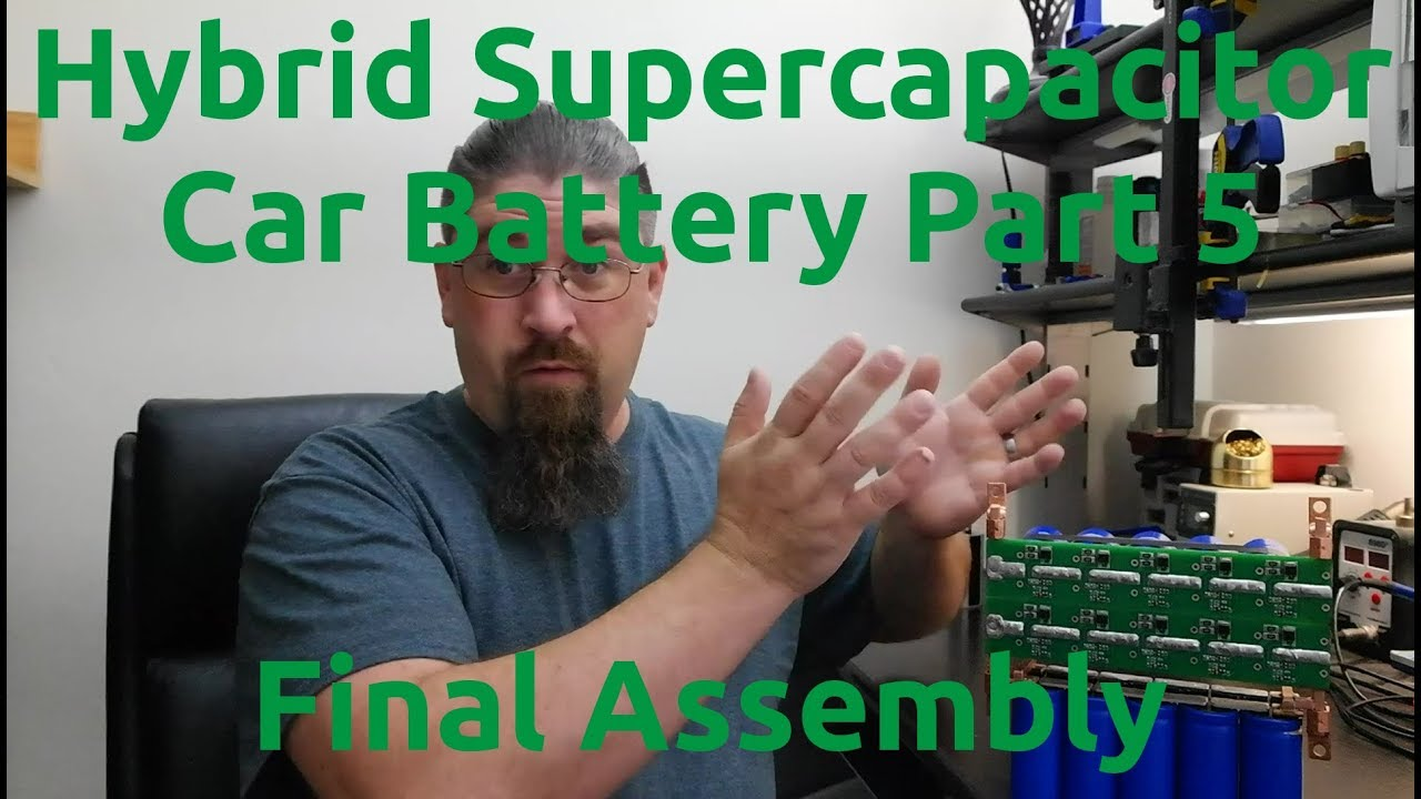 Hybrid Supercapacitor Car Battery Part 5 - Final Assembly