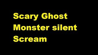 Scary Ghost   Monster silent Scream, sound effect