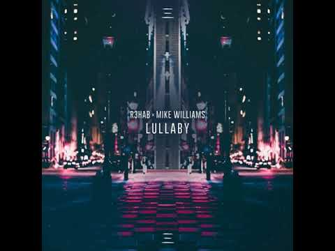 R3hab X Mike Williams - Lullaby (Extended Version) + DOWNLOAD LINK