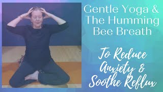 Gentle Yoga & Humming Bee Breath to Relieve Anxiety & Soothe Reflux