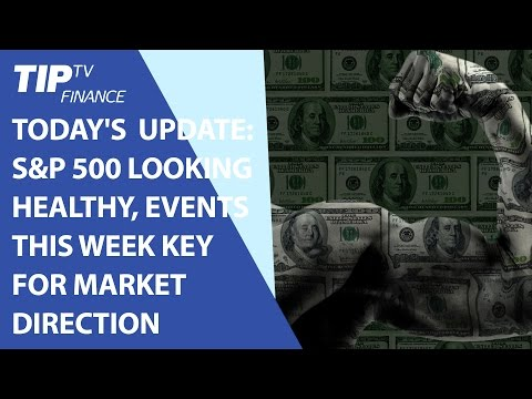 Today's update: S&P 500 looking healthy, Events this week key for market direction
